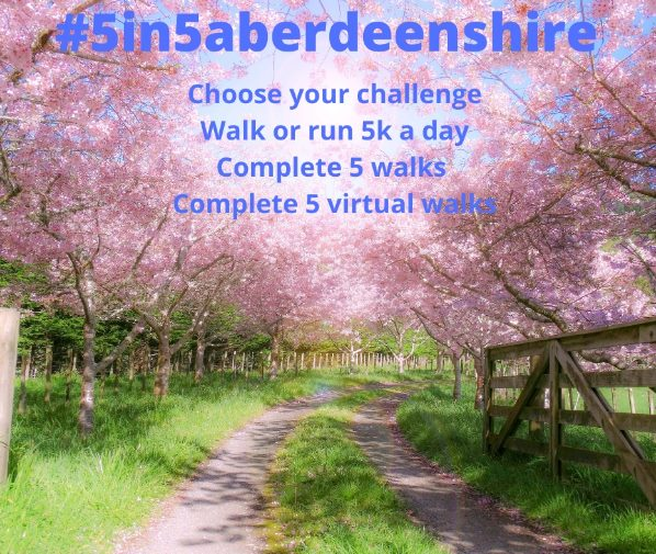 5 in 5 Aberdeenshire. Choose your challenge - walk or run 5k a day, complete 5 walks, complete 5 virtual walks